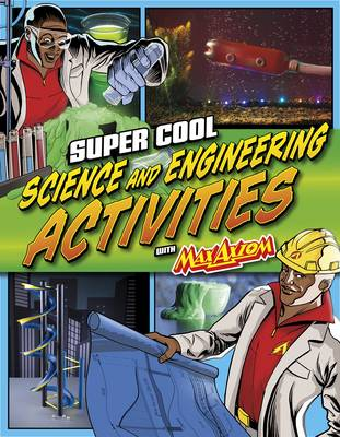 Super Cool Science and Engineering Activities With Max Axiom Super Scientist by Agnieszka Biskup, Tammy Enz