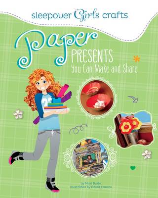 Sleepover Girls Crafts: Paper Presents You Can Make and Share by Mari Bolte
