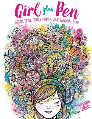 Girl Plus Pen: Doodle, Draw, Color, and Express Your Individual Style by ,Stephanie Corfee