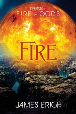 Dreams of Fire and Gods Fire by James Erich