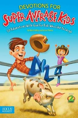 Devotions for Super Average Kids, Book 2 30 Adventures with God for Kids Who Like to Laugh by Bob Smiley, Jesse Florea