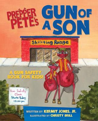 Prepper Pete's Gun of a Son A Gun Safety Book for Kids by Kermit Jones