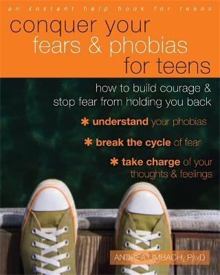 Conquer Your Fears and Phobias for Teens How to Build Courage and Stop Fear from Holding You Back by Andrea Umbach