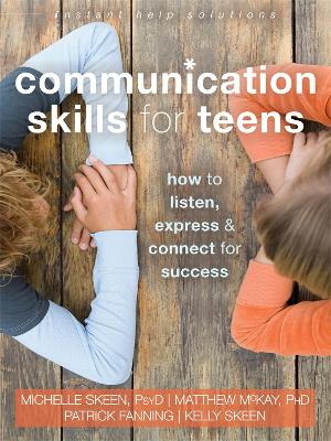 Communication Skills for Teens How to Listen, Express, and Connect for Success by Michelle Skeen