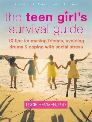 The Teen Girl's Survival Guide Ten Tips for Making Friends, Avoiding Drama, and Coping with Social Stress by Lucie Hemmen