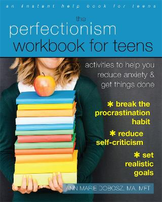 The Perfectionism Workbook for Teens Activities to Help You Reduce Anxiety and Get Things Done by Ann Marie Dobosz