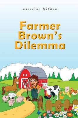 Farmer Brown's Dilemma by Lorraine Dikdan
