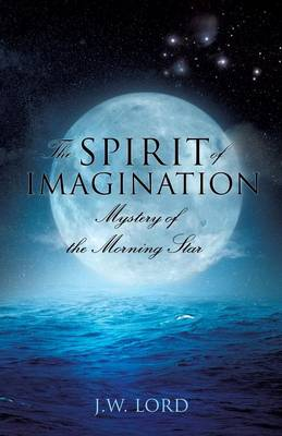 The Spirit of Imagination by J W Lord