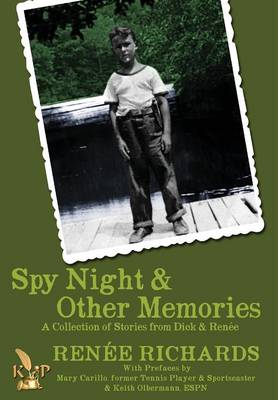 Spy Night and Other Memories a Collection of Stories from Dick and Renee by Renee Richards