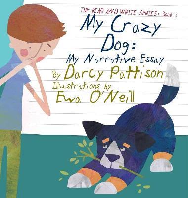 My Crazy Dog My Narrative Essay by Darcy Pattison