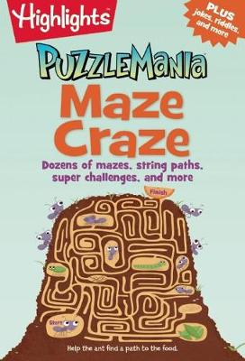 Maze Craze Dozens of mazes, string paths, super challenges, and more by Highlights