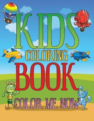 Kids Coloring Book Color Me Now by Speedy Publishing LLC
