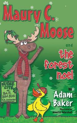 Maury C. Moose and the Forest Noel by Adam Baker