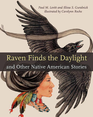 Raven Finds the Daylight and Other Native American Stories by Paul M. Levitt, Elissa S. Guralnick