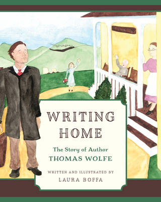 Writing Home The Story of Author Thomas Wolfe by Laura Boffa