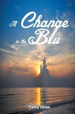 A Change in the Blu by Nadia Islam
