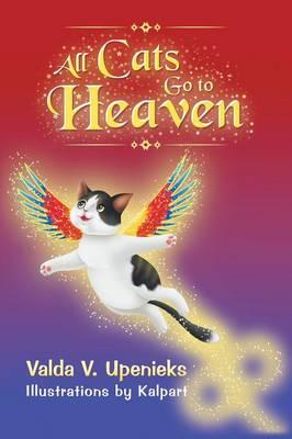 All Cats Go to Heaven by Valda V Upenieks