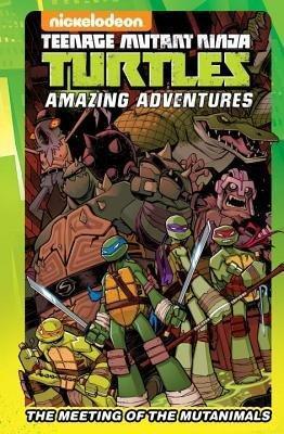 Teenage Mutant Ninja Turtles Amazing Adventures The MeetingOf The Mutanimals by Chad Thomas, Sina Grace, Matthew K. Manning, Landry Walker