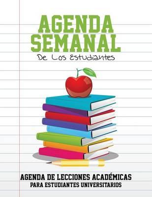 Agenda Semanal de Los Estudiantes Agenda de Lecciones Academicas Para Estudiantes Universitarios by Speedy Publishing LLC