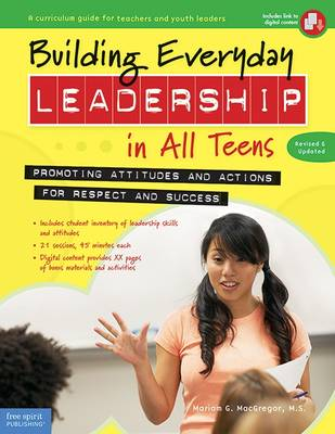 Building Everyday Leadership in All Teens Promoting Attitudes and Actions for Respect and Success by Mariam G. MacGregor