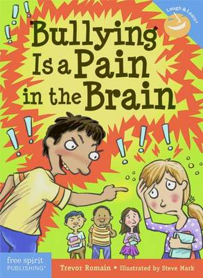 Bullying is a Pain in the Brain by Trevor Romain