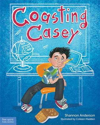 Coasting Casey A Tale of Busting Boredom in School by Shannon Latkin Anderson