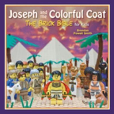 Joseph and the Colorful Coat The Brick Bible for Kids by Brendan Powell Smith