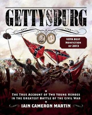 Gettysburg The True Account of Two Young Heroes in the Greatest Battle of the Civil War by Iain C. Martin