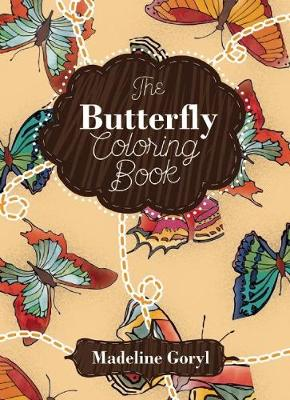 The Butterfly Coloring Book by Madeline Goryl
