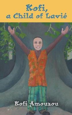 Kofi, a Child of Lavie by Kofi Amouzou