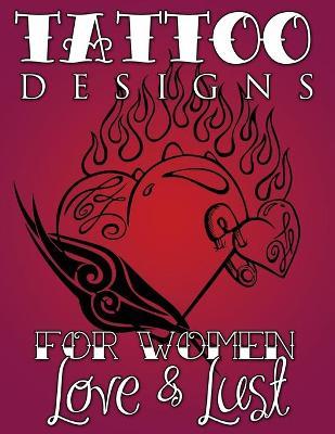 Tattoo Designs for Women (Love & Lust) by Speedy Publishing LLC