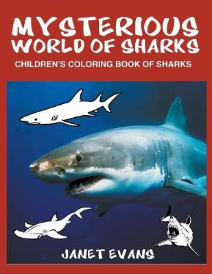 Mysterious World of Sharks Children's Coloring Book of Sharks by Janet (University of Liverpool Hope UK) Evans
