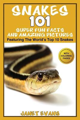 Snakes 101 Super Fun Facts and Amazing Pictures - (Featuring the World's Top 10 Snakes with Coloring Pages) by Janet (University of Liverpool Hope UK) Evans