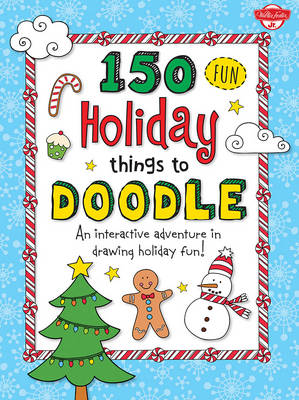 150 Fun Christmas Things to Doodle An Interactive Adventure in Drawing Holiday Fun! by Walter Foster