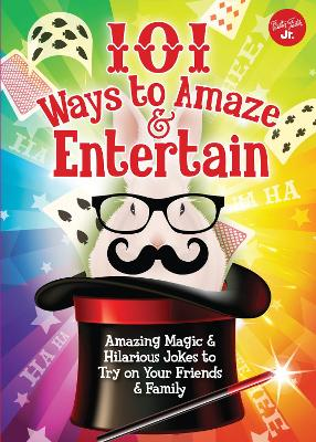 101 Ways to Amaze & Entertain Amazing Magic & Hilarious Jokes to Try on Your Friends & Family by Peter Gross, Walter Foster