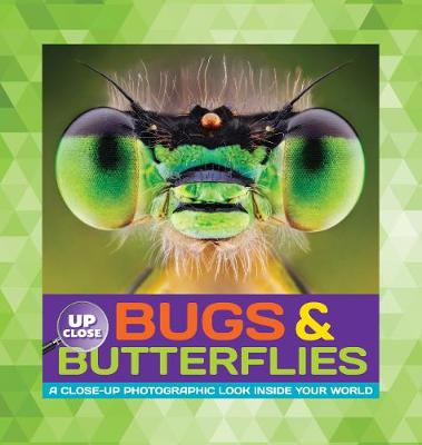 Bugs & Butterflies A Close-Up Photographic Look Inside Your World by Heidi Fiedler