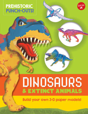 Prehistoric Punch-Outs: Dinosaurs and Extinct Animals Build Your Own 3-D Paper Models! by Wayne Kalama, Heidi Fiedler