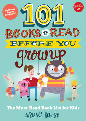 101 Books to Read Before You Grow Up The must-read book list for kids by Bianca Schulze
