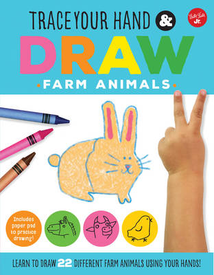 Trace Your Hand & Draw: Farm Animals Learn to draw 22 different farm animals using your hands! by Maite Balart