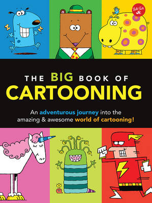The Big Book of Cartooning An Adventurous Journey into the Crazy, Zany World of Cartooning! by Dave Garbot, Walter Foster
