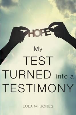 My Test Turned Into a Testimony by Lula M Jones