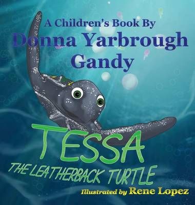 Tessa-The Leatherback Turtle by Donna Yarbrough Gandy