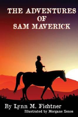 The Adventures of Sam Maverick by Lynn M Fichtner