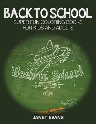 Back to School Super Fun Coloring Books for Kids and Adults by Janet (University of Liverpool Hope UK) Evans