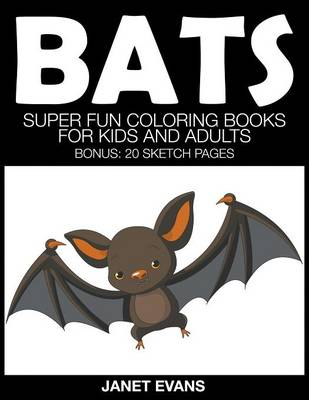 Bats Super Fun Coloring Books for Kids and Adults (Bonus: 20 Sketch Pages) by Janet (University of Liverpool Hope UK) Evans