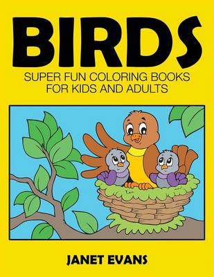 Birds Super Fun Coloring Books for Kids and Adults by Janet (University of Liverpool Hope UK) Evans