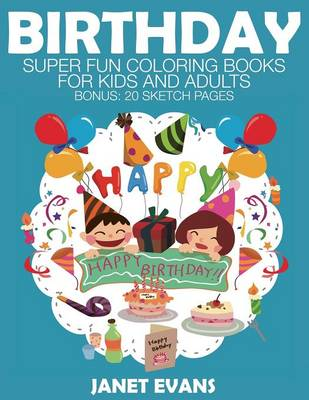Birthday Super Fun Coloring Books for Kids and Adults by Janet (University of Liverpool Hope UK) Evans