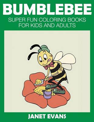 Bumblebee Super Fun Coloring Books for Kids and Adults by Janet (University of Liverpool Hope UK) Evans