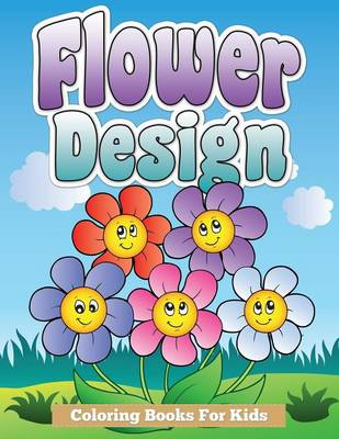 Flower Design Coloring Books for Kids by Speedy Publishing LLC