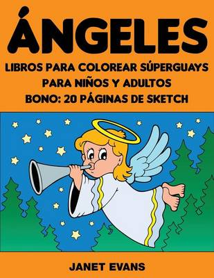 Angeles Libros Para Colorear Superguays Para Ninos y Adultos (Bono: 20 Paginas de Sketch) by Janet (University of Liverpool Hope UK) Evans